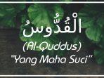 Makna dan Arti Asmaul Husna Al Quddus Allah Yang Mahasuci